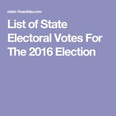 List of State Electoral Votes For The 2016 Election