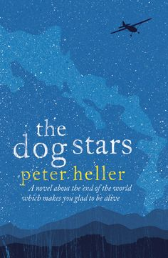 The Dog Stars by Peter Heller - an absolutely stunning book