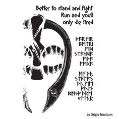 "This is one of the Famous Nordic proverbs, the origin is still uncertain, despite the endless research. The Rune script document of this proverb wasn't discovered to us yet. Thus, we have created a translation of it based on our knowledge of ancient Nordic tongue. Exact word goes ""It is better to stand and fight, if you run you'll only die tired"" In old Norse it is translated into ""Thar er betri vid standa etha vega ef thu stiklas thu vili athein deya threyttur"" #viking #runescript #rune…"