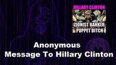 Anonymous: A Message To Hillary Clinton