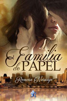 'FAMILIA DE PAPEL'  Publicación en digital: Mayo 2015   Publicación en bolsillo: Octubre 2016 Editorial: Romantic Ediciones