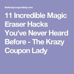 11 Incredible Magic Eraser Hacks You've Never Heard Before - The Krazy Coupon Lady