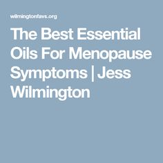 The Best Essential Oils For Menopause Symptoms | Jess Wilmington