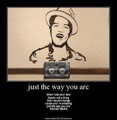 The Way That You Are | ... would changecause you re amazingjust the way you areBRUNO MARS