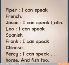Well Percy could learn French,Latin and Chinese but they can't l earn horse or fish ..way to go Percy