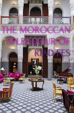 See inside one of the finest hotels in Fez, Morocco.