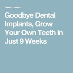 Goodbye Dental Implants, Grow Your Own Teeth in Just 9 Weeks