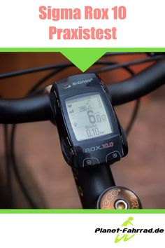 Sigma Rox 10 Test: So kam ich mit dem GPS Fahrradcomputer zurecht.