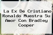 http://tecnoautos.com/wp-content/uploads/imagenes/tendencias/thumbs/la-ex-de-cristiano-ronaldo-muestra-su-amor-con-bradley-cooper.jpg Bradley Cooper. La ex de Cristiano Ronaldo muestra su amor con Bradley Cooper, Enlaces, Imágenes, Videos y Tweets - http://tecnoautos.com/actualidad/bradley-cooper-la-ex-de-cristiano-ronaldo-muestra-su-amor-con-bradley-cooper/