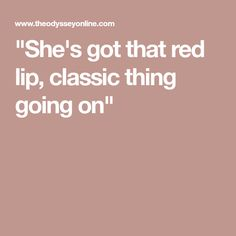 """She's got that red lip, classic thing going on"""