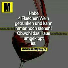 Ich habe nicht 4 Flaschen Wein getrunken; mir laechelt bloss was hier geschrieben ist. :-)