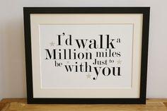 Id walk a million miles. Inspirational, romantic, wedding, anniversary gift present. Gift for him, gift for her, song lyrics art on Etsy, £20.00