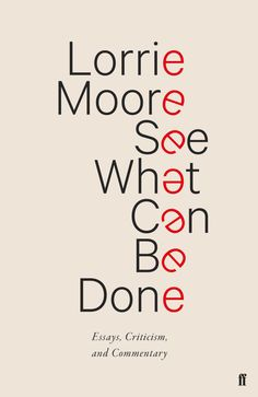 See What Can be Done by Lorrie Moore; design by Jonny Pelham This is an excellent example of how a simple but clever typographic treatment can make a great book cover. Best Book Covers, Beautiful Book Covers, Book Cover Art, Book Cover Design, Crea Design, Buch Design, Design Design, Typography Inspiration, Typography Design