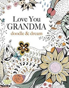 Aw! I love you grandma doodle and dream adult coloring book. Sweet mother's day gift for an artistic grandma, or have the kids color pages for framing.