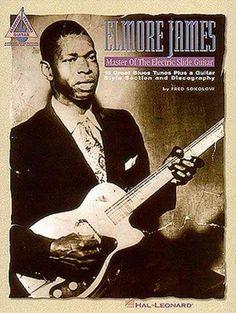 Elmore James: Master of the Electric Slide Guitar