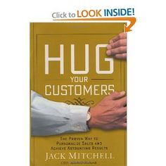 Hug Your Customers: The Proven Way to Personalize Sales and Achieve Astounding Results  Great book on over the top customer service!