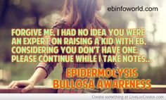Forgive me. I had no idea you were an expert on raising a kid with EB, considering you don't have one. Please continue while I take notes. #EpidermolysisBullosa #EBawareness http://ebinfoworld.com                                    http://butterflychildamothersjourney.com