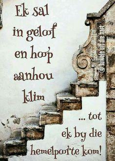 Ek sal in geloof  en hoop aanhou klim.