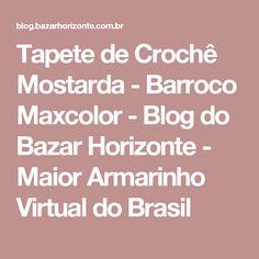 Tapete de Crochê Mostarda - Barroco Maxcolor - Blog do Bazar Horizonte - Maior Armarinho Virtual do Brasil
