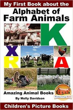 Amazon.com: My First Book about the Alphabet of Farm Animals - Amazing Animal Books - Children's Picture Books eBook: Molly Davidson, John Davidson, Mendon Cottage Books: Kindle Store