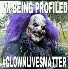 I'M BEING PROFILED #clownlivesmatter I would so shoot them