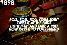 """""""Roll, Roll, Roll, your Joint""""  Follow @MonthlySmoke for all your monthly #420 needs."""