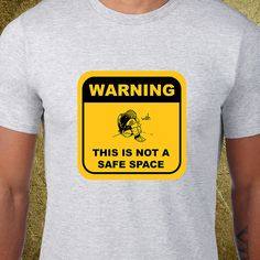 Not a Safe Space Tshirt, Creative tshirt, snarky tees, ironic tees,cheap graphic tees,millennials,crybabies,sensitive,politicaly correct