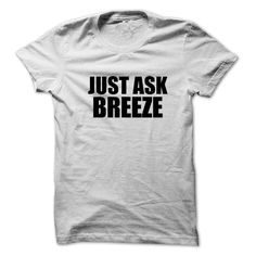 Just ask BREEZE T-Shirts, Hoodies. ADD TO CART ==► https://www.sunfrog.com/Names/Just-ask-BREEZE.html?id=41382