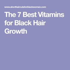 The 7 Best Vitamins for Black Hair Growth