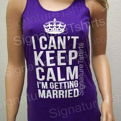 Wedding gift I Can't Keep Calm I'm Getting Married Bride Tank top Workout clothing Womens Tank top Racerback Juniors fitness gym