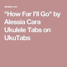 """How Far I'll Go"" by Alessia Cara Ukulele Tabs on UkuTabs"