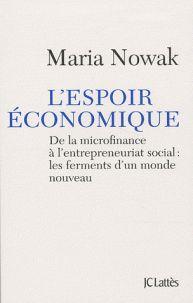 Maria Nowak - L'espoir économique - De la microfinance à l'entrepreunariat social : les ferments d'un monde nouveau. - Feuilleter l'extrait