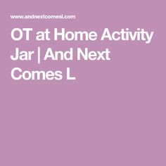 OT at Home Activity Jar | And Next Comes L