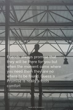 Friends always promise that they will be there for you but when the moment come where you need them they are no where to be found. Guess a Promise is really a fools comfort | Ruel made this with Spoken.ly