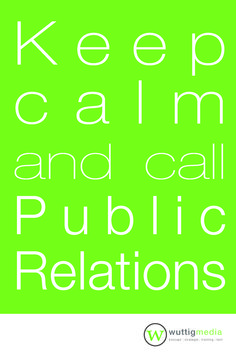 "Motto des Tages: ""Keep calm and call #PublicRelations""  more: http://wuttigmedia.de facebook: http://facebook.com/wuttigmedia twitter: http://twitter.com/wuttigmedia"