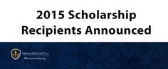 Our 2015 Scholarship Winners have been announced! Congratulations to these high achievers, who are being recognized locally and nationally for their hard work. Honor Society, Hard Work, Congratulations