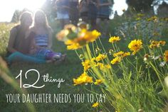 12 things your daughter needs you to say. I hate numbered lists but this one is actually fantastic.
