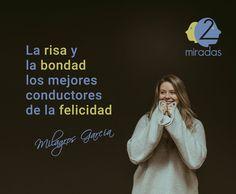 """""""La risa y la bondad los mejores conductores de la felicidad"""" - Milagros García"""
