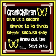 GRANDCHILDREN BRING OUT THE LOVE IN US ....THANK YOU jESUS FOR MY GRANDCHILDREN....OBEYING ACTS 2:38.....