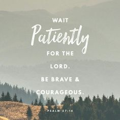 + Wait patiently for the Lord + Psalm 27:14