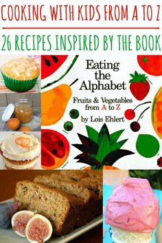 Ideas for Cooking with Kids: Eating the Alphabet 26 recipes inspired by the book. Great for cooking with preschoolers and elementary aged children.