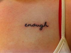 This is my first tattoo & I'm so in love with it! I got it because I AM enough. Because in my darkest days, I wish something had been there to remind me that I was enough to be worthwhile. Because even if I wasn't enough to someone else, I am enough for myself. Because little things are enough to keep me sane when things aren't great. Because the people I love are enough to keep me going. Because love is enough & because you are enough. - Click image to find more tattoos Pinterest pins