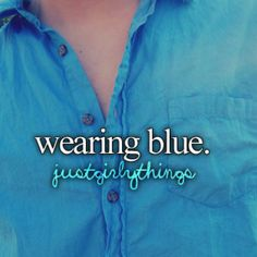 Wearing blue right now!
