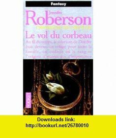 Chroniques des Cheysulis. 7, Le vol du corbeau (9782266065887) Jennifer Roberson , ISBN-10: 2266065882  , ISBN-13: 978-2266065887 ,  , tutorials , pdf , ebook , torrent , downloads , rapidshare , filesonic , hotfile , megaupload , fileserve