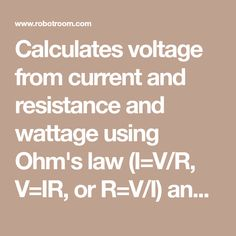 Calculates voltage from current and resistance and wattage using Ohm's law (I=V/R, V=IR, or R=V/I) and converts between units such as volts, millivolts, amps, milliamps, megohms, kilohms, and ohms.