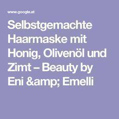 Selbstgemachte Haarmaske mit Honig, Olivenöl und Zimt – Beauty by Eni & Emelli