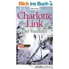 Der Verehrer: Roman eBook: Charlotte Link: Amazon.de: Kindle-Shop
