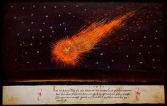 """In the year 1531 a comet was seen in the Netherlands which showered fiery flames like a blacksmith making sparks from iron."" Augsburger Wunderzeichenbuch, c. 1550"