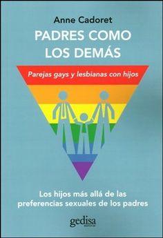 Padres como los demás. Parejas gays y lesbianas con hijos / Anne Cadoret ; traducción de Marta Pino Moreno