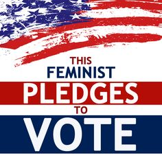 This feminist pledges to vote!  Share if you do too.   From  Miss R•EVOLutionaries.